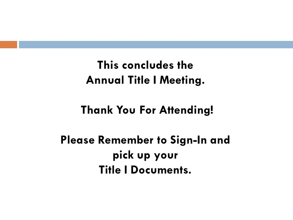 This concludes the Annual Title I Meeting. Thank You For Attending.