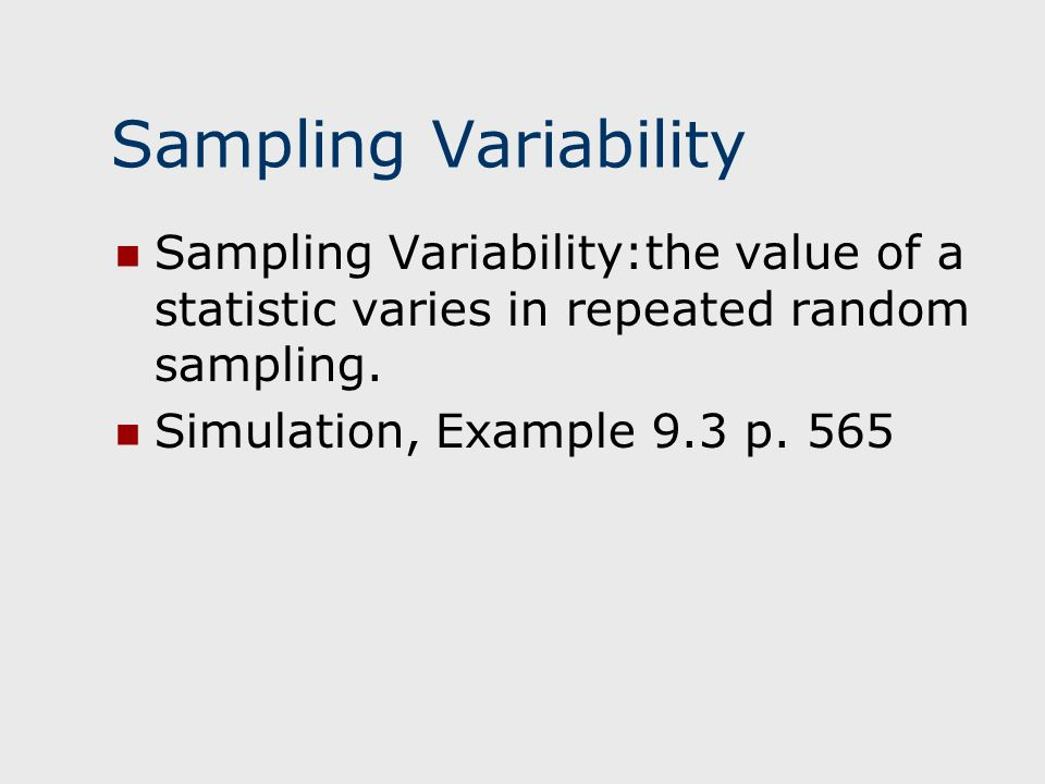 Sampling Variability Sampling Variability:the value of a statistic varies in repeated random sampling.