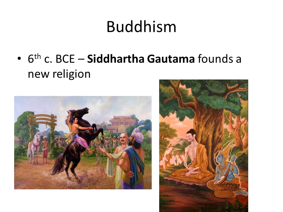 Buddhism 6 th c. BCE – Siddhartha Gautama founds a new religion