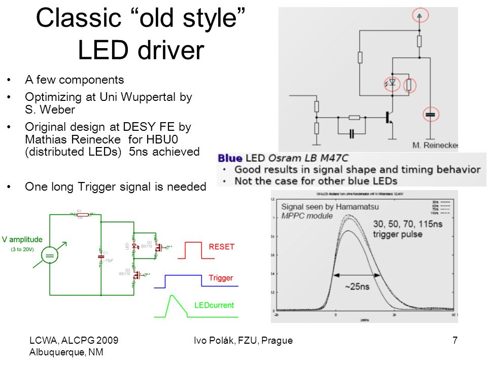 LCWA, ALCPG 2009 Albuquerque, NM Ivo Polák, FZU, Prague7 Classic old style LED driver A few components Optimizing at Uni Wuppertal by S.