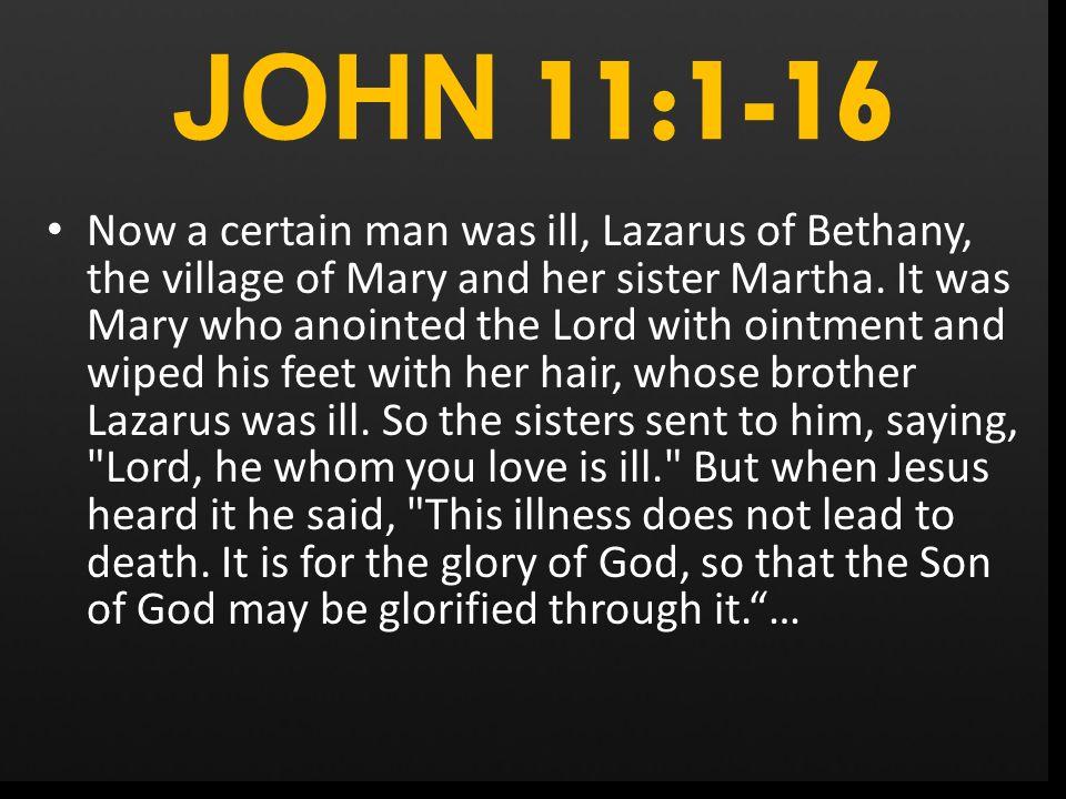 Raising Lazarus (11:1-57)  JOHN 11:1-16 Now a certain man