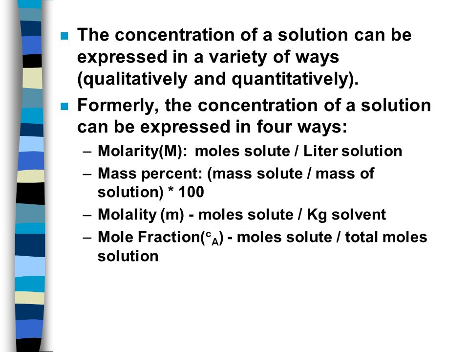 n The concentration of a solution can be expressed in a variety of ways (qualitatively and quantitatively).