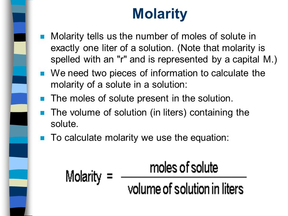Molarity n Molarity tells us the number of moles of solute in exactly one liter of a solution.