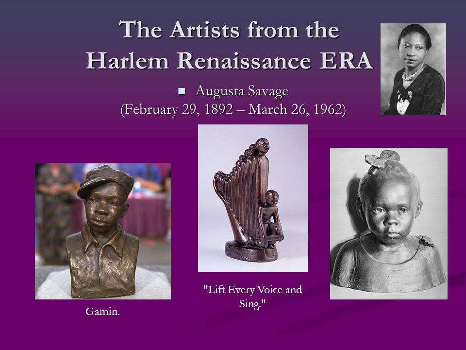 The Artists from the Harlem Renaissance ERA Augusta Savage Augusta Savage (February 29, 1892 – March 26, 1962) Gamin.