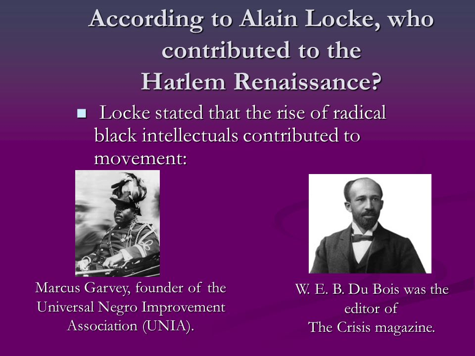 According to Alain Locke, who contributed to the Harlem Renaissance.