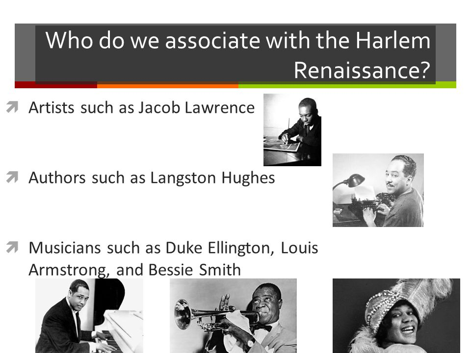Who do we associate with the Harlem Renaissance.