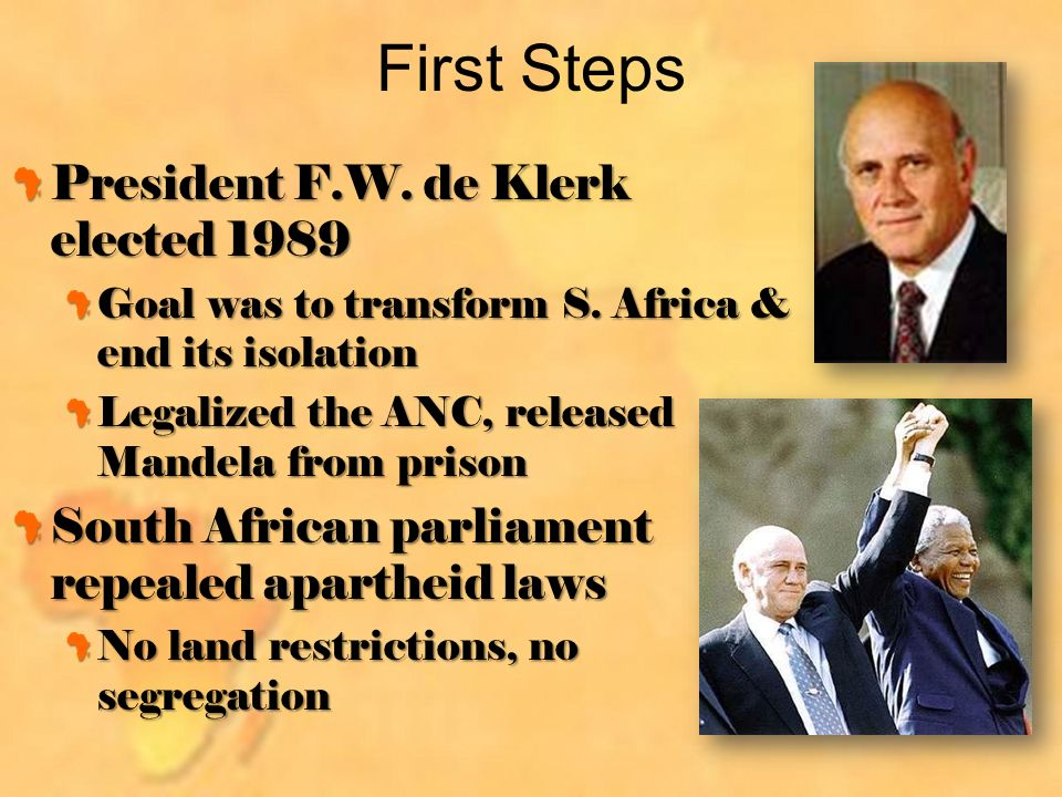 First Steps President F.W. de Klerk elected 1989 Goal was to transform S.