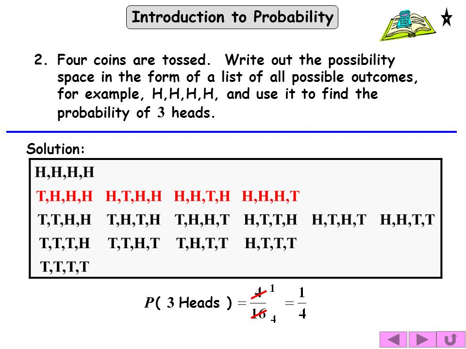 Introduction to Probability Solution: P ( 3 Heads ) 2.Four coins are tossed.
