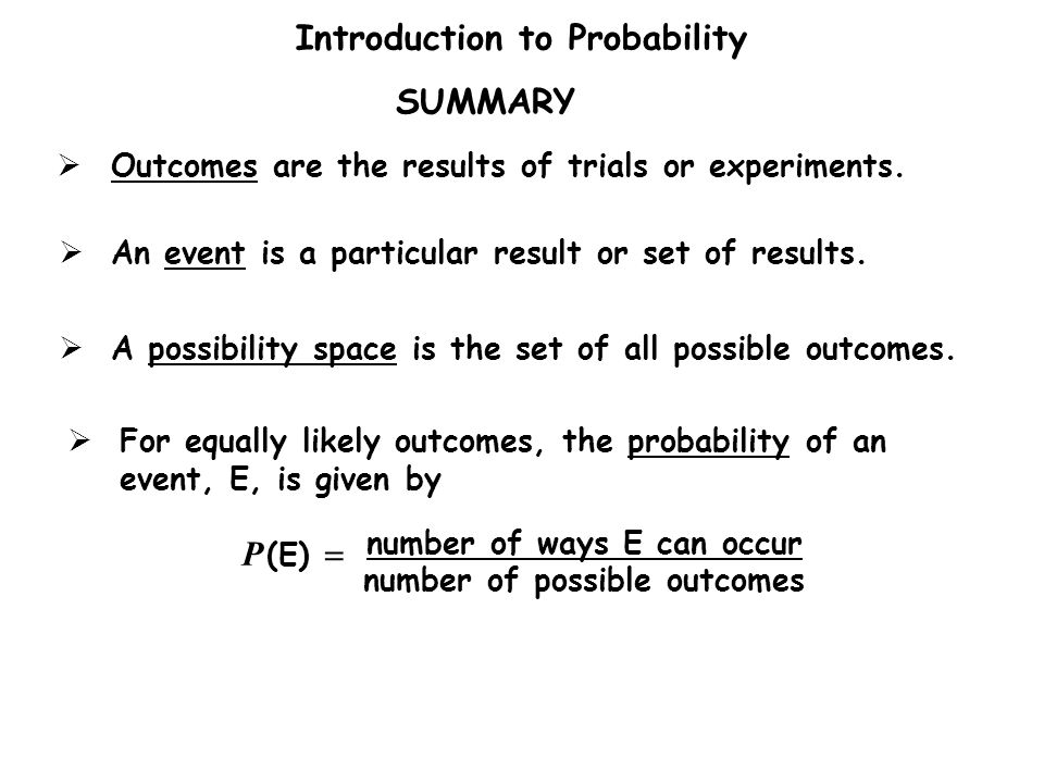 Introduction to Probability  Outcomes are the results of trials or experiments.