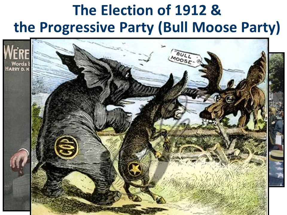 The Election of 1912 & the Progressive Party (Bull Moose Party) I'm feeling as fit as a bull moose