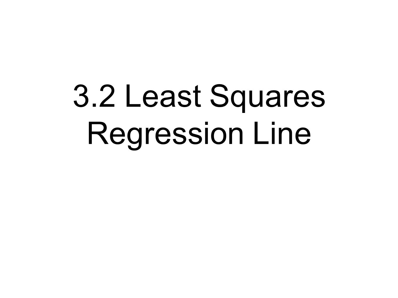 3.2 Least Squares Regression Line