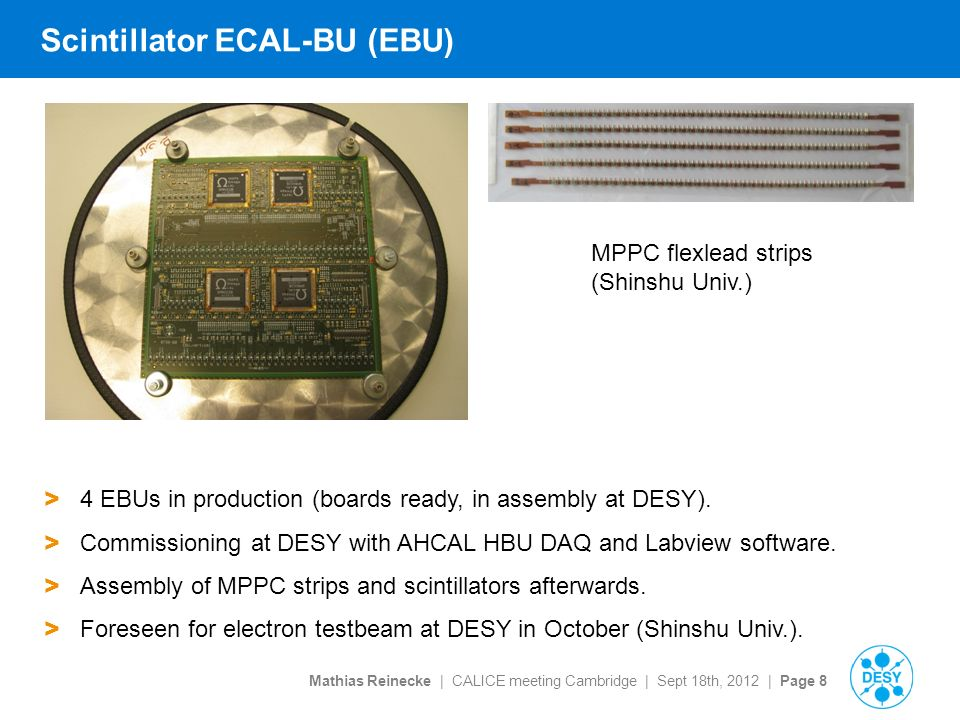 Mathias Reinecke | CALICE meeting Cambridge | Sept 18th, 2012 | Page 8 Scintillator ECAL-BU (EBU) > 4 EBUs in production (boards ready, in assembly at DESY).
