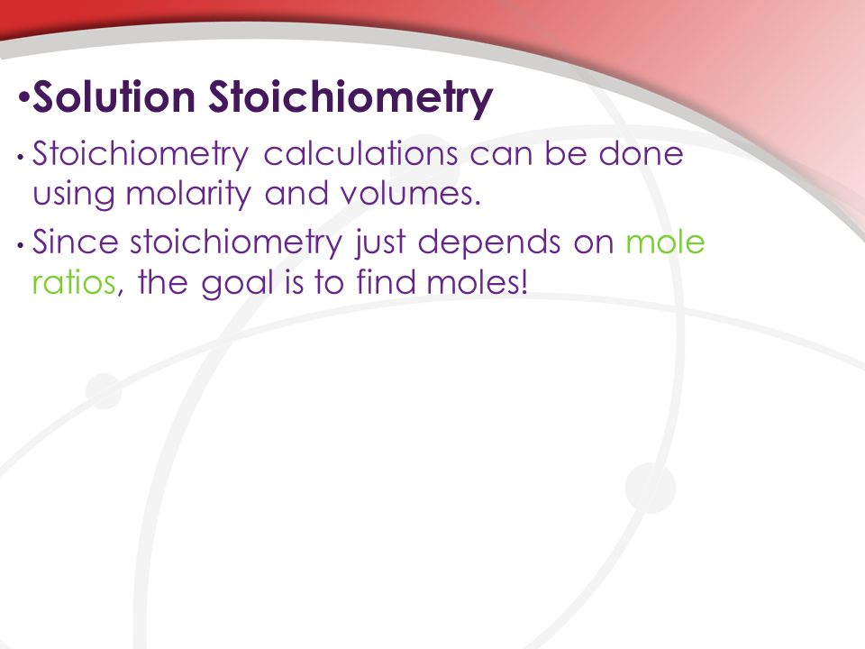 Solution Stoichiometry Stoichiometry calculations can be done using molarity and volumes.