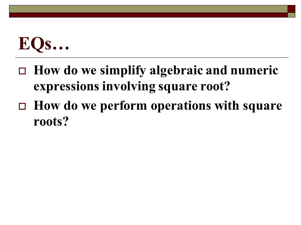 Simplify Radical Expressions  EQs…  How do we simplify