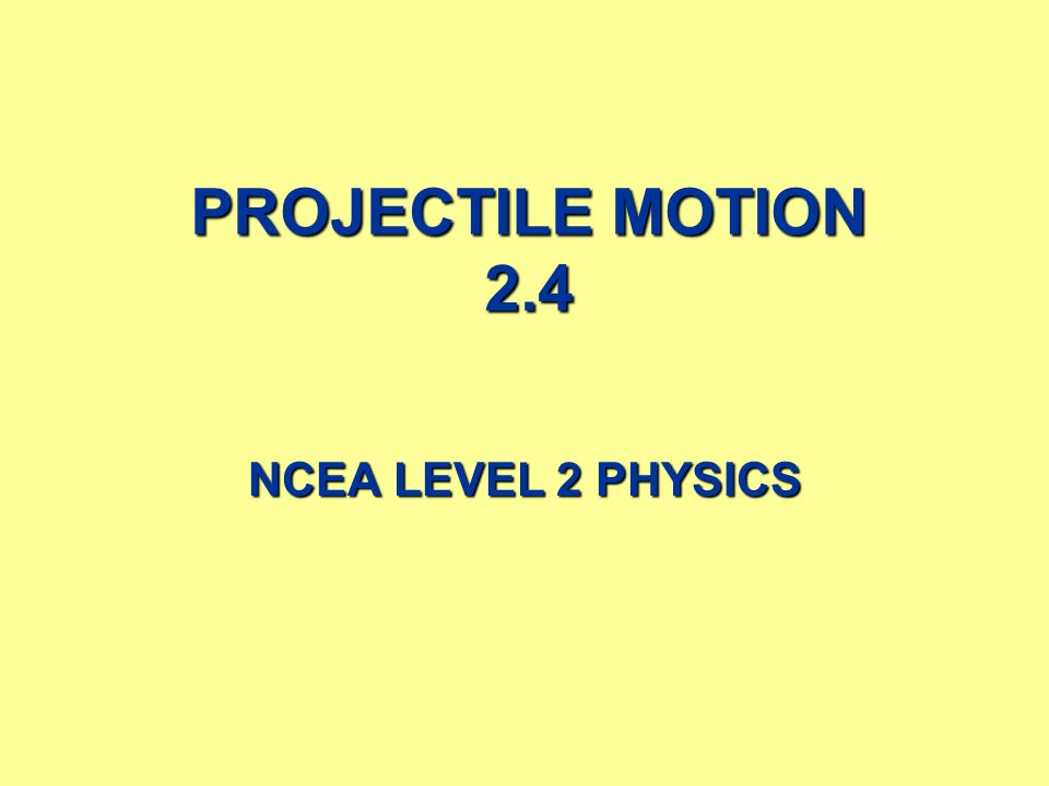 Projectile Motion 24 Ncea Level 2 Physics 2 Contents