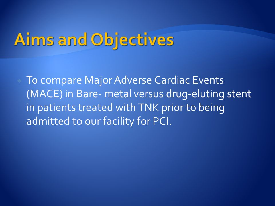  To compare Major Adverse Cardiac Events (MACE) in Bare- metal versus drug-eluting stent in patients treated with TNK prior to being admitted to our facility for PCI.