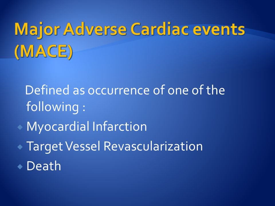 Defined as occurrence of one of the following :  Myocardial Infarction  Target Vessel Revascularization  Death