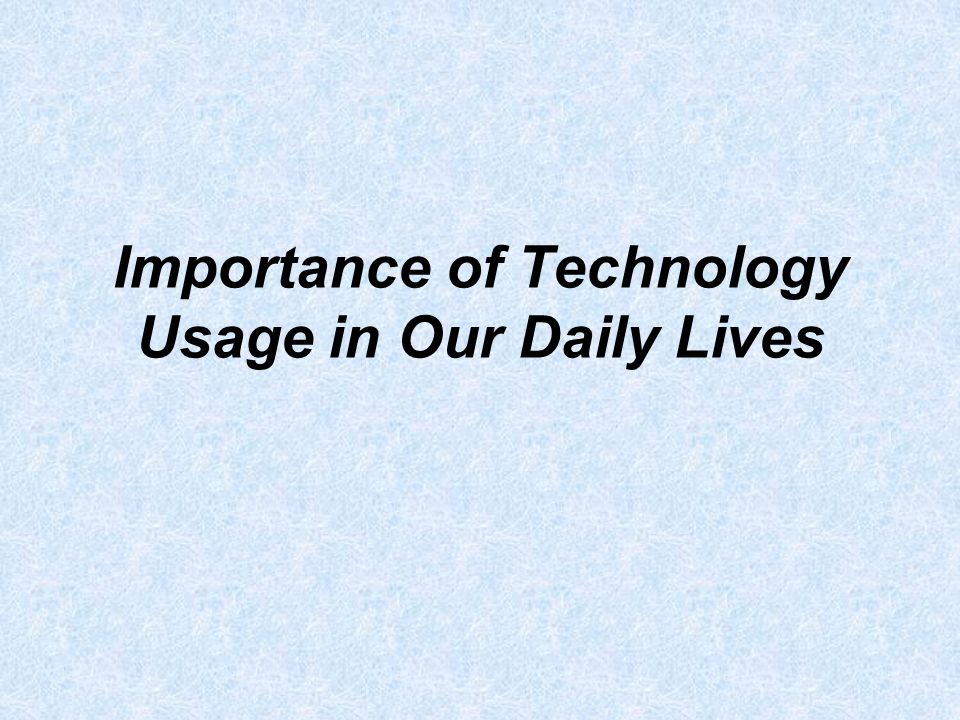importance of technology in our life essay