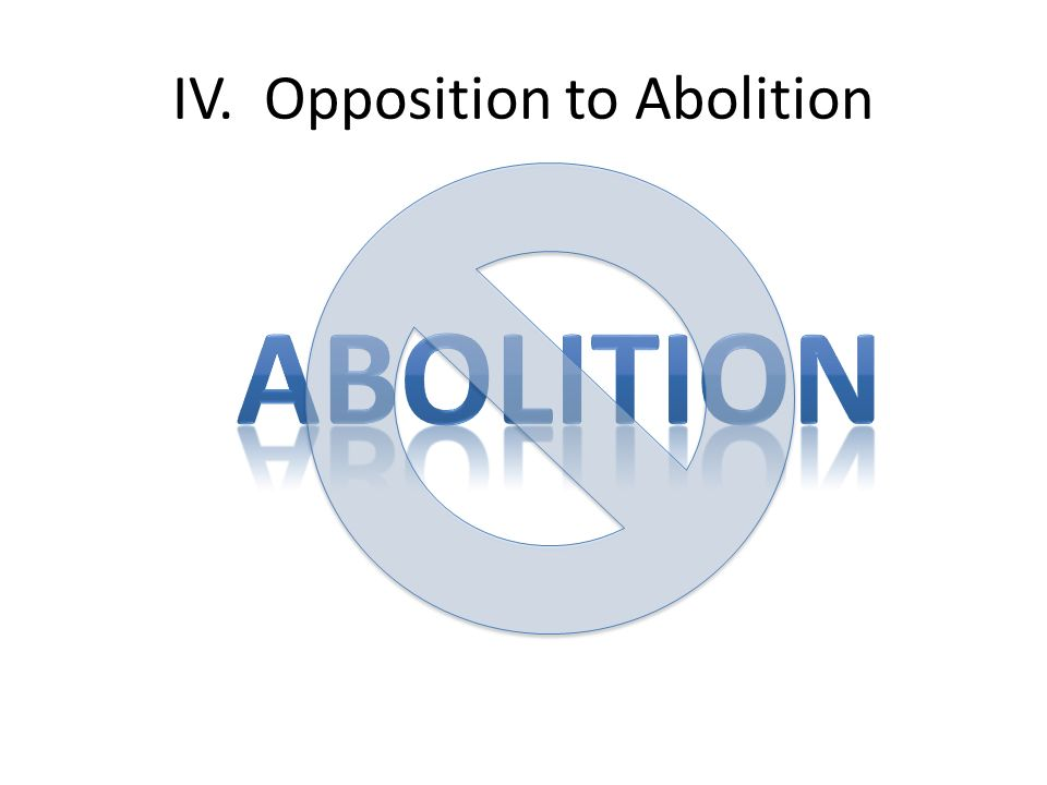 IV. Opposition to Abolition
