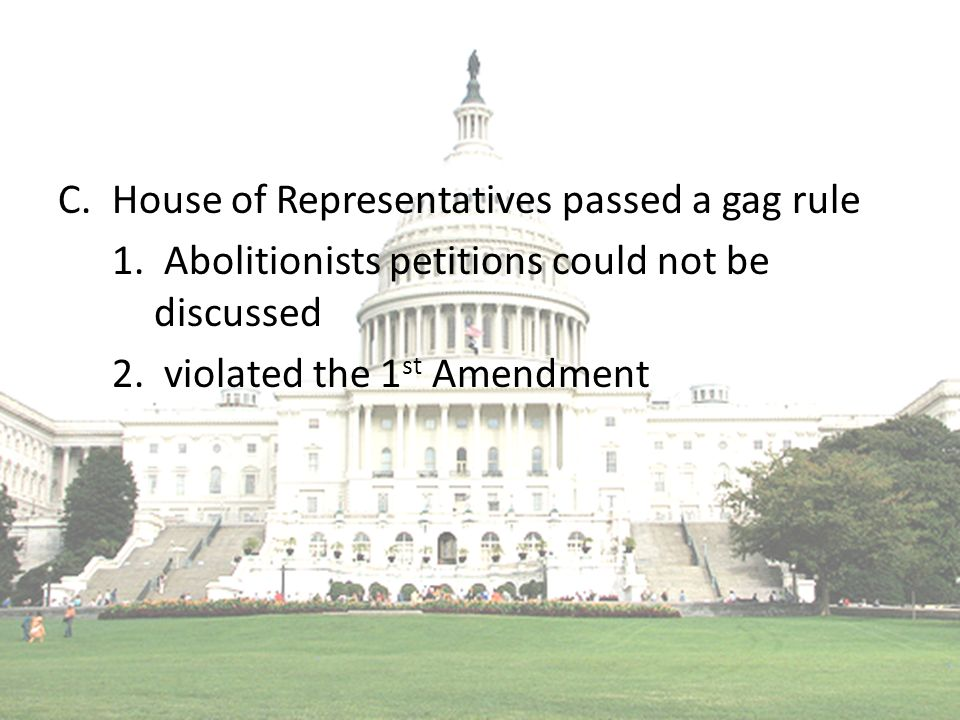C.House of Representatives passed a gag rule 1. Abolitionists petitions could not be discussed 2.