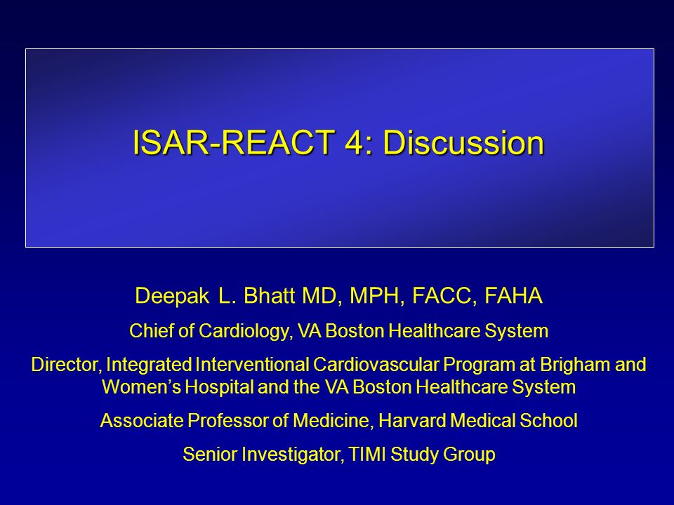ISAR-REACT 4: Discussion Deepak L  Bhatt MD, MPH, FACC, FAHA