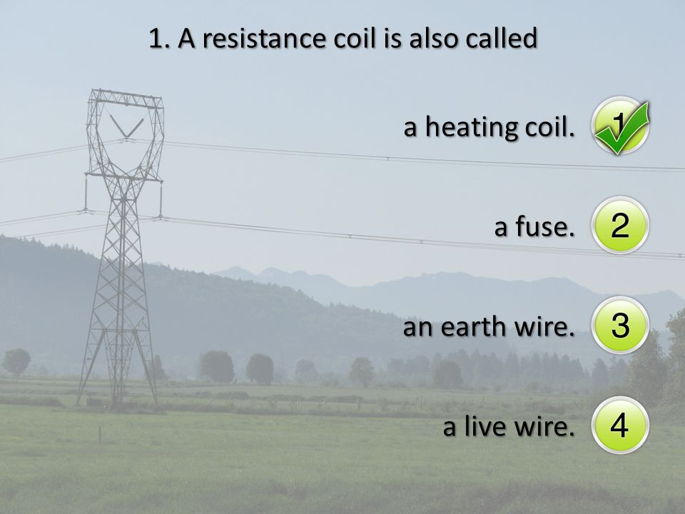 Quiz on Domestic Electrical Appliances. 1. A resistance coil is also ...