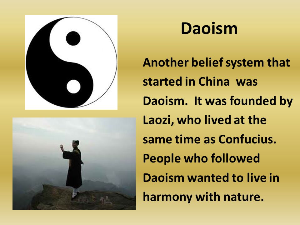 Daoism Another belief system that started in China was Daoism.