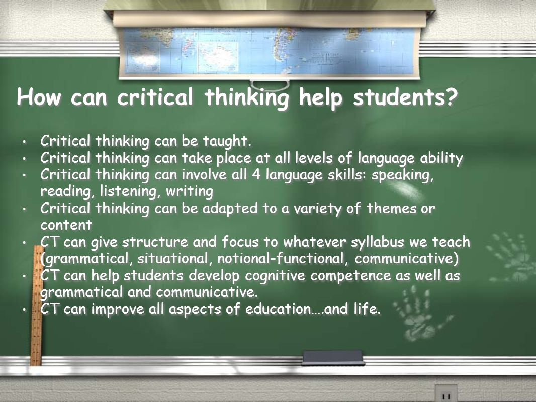 can critical thinking be taught State education departments mandate that so much material has to be covered that critical thinking cannot be taught, nor can the courses themselves be critically presented.