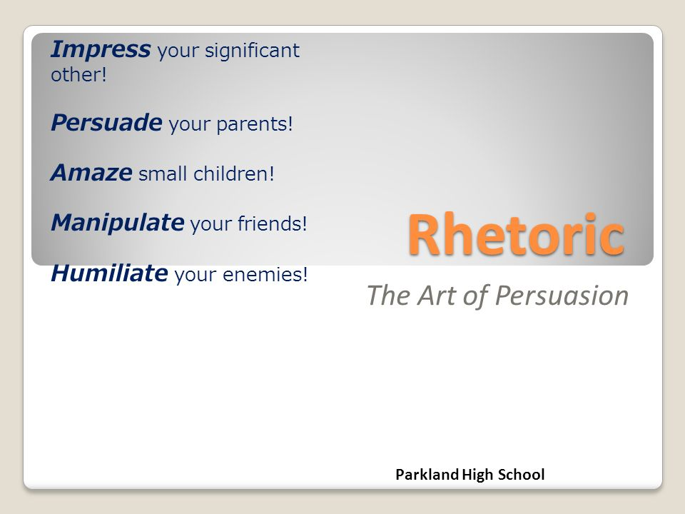 Rhetoric The Art of Persuasion Impress your significant other.