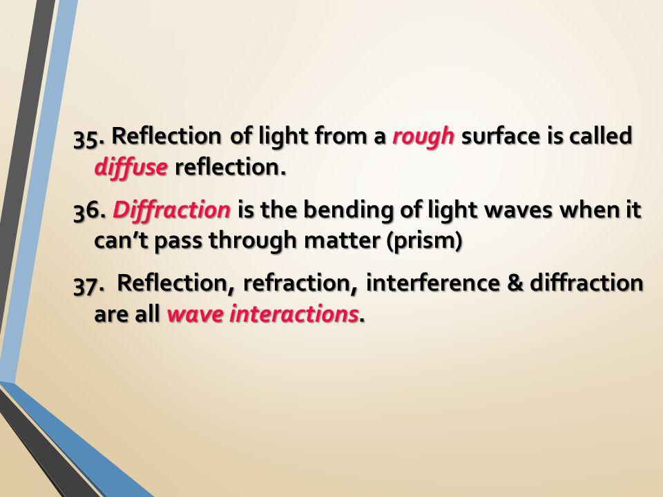 35. Reflection of light from a rough surface is called diffuse reflection.
