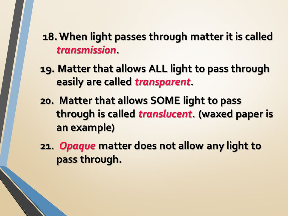 18. When light passes through matter it is called transmission.
