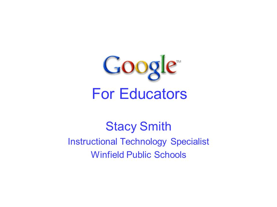 For Educators Stacy Smith Instructional Technology Specialist