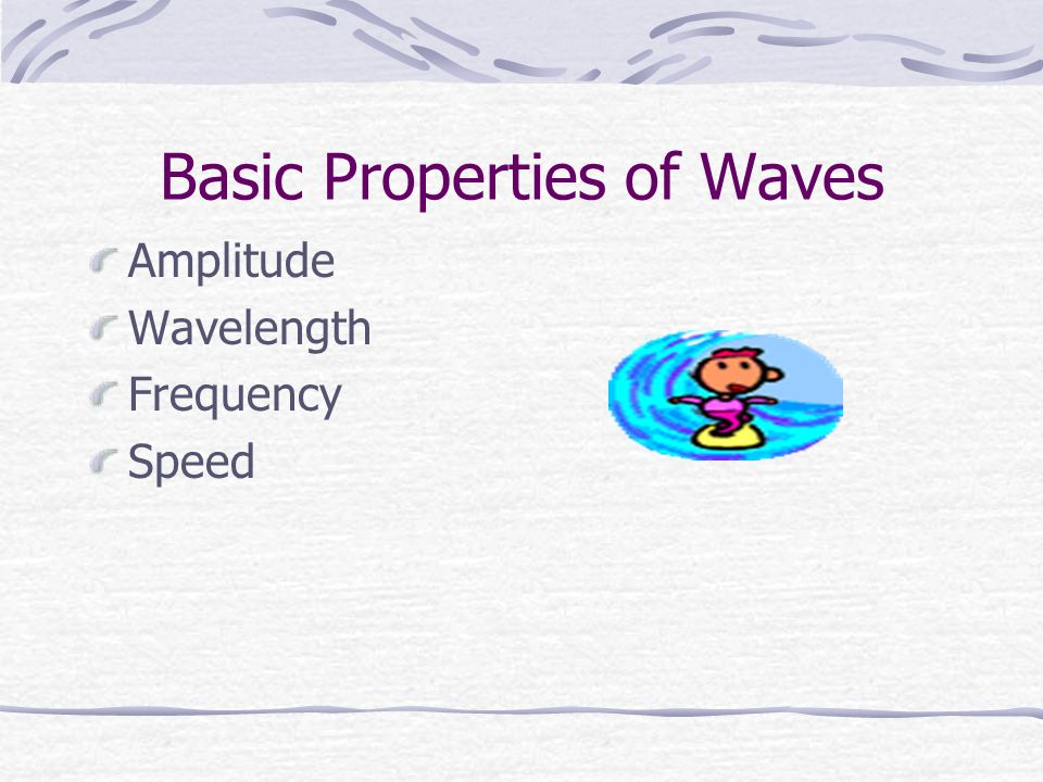 Basic Properties of Waves Amplitude Wavelength Frequency Speed