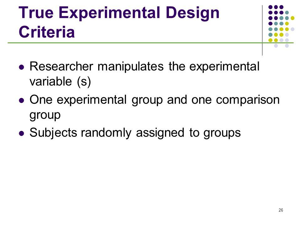 true experimental design Definitions of experimental research design aren't necessarily exciting explaining the meaning of the term can get boring fast but for real excitement, and sometimes disastrous consequences, take a look at what happens when a research experiment is designed badly or ignores ethical limits.