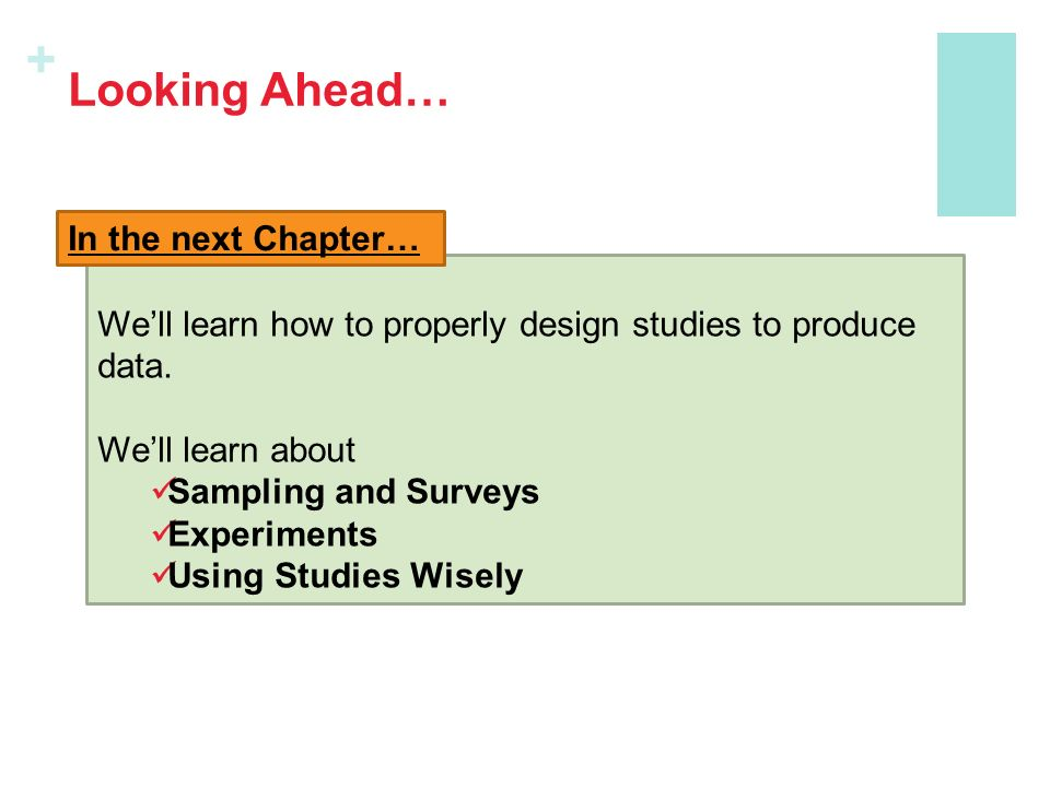 + Looking Ahead… We'll learn how to properly design studies to produce data.