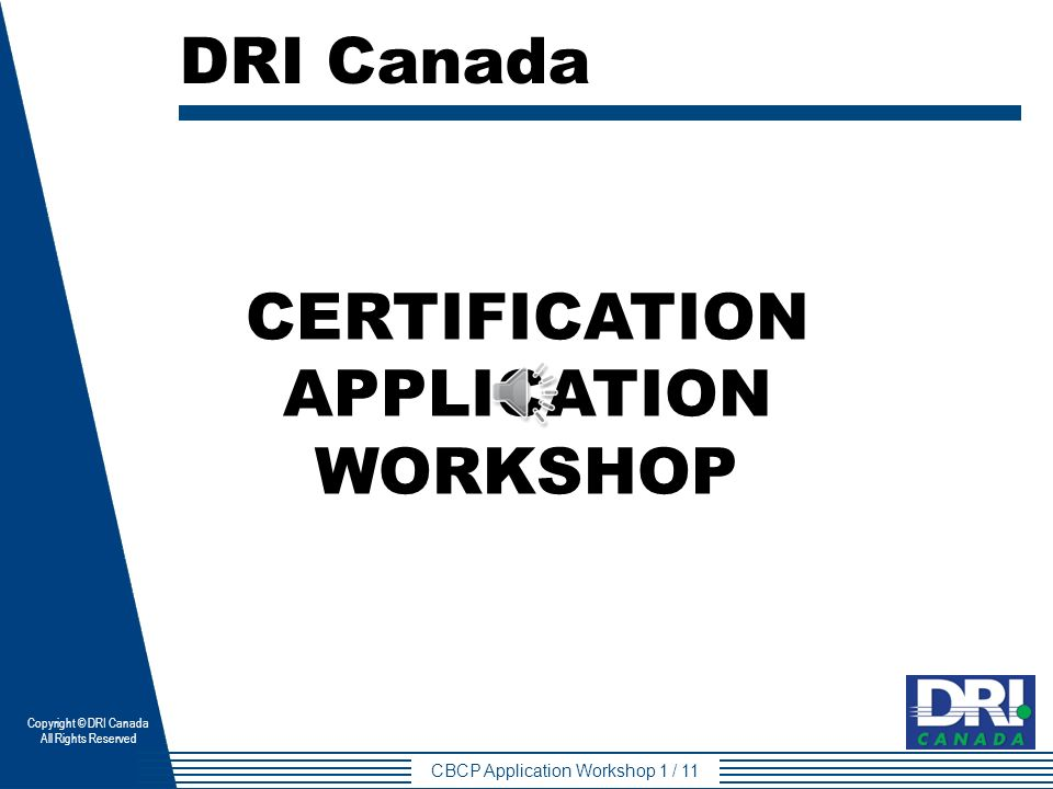 Copyright © DRI Canada All Rights Reserved CBCP Application Workshop ...