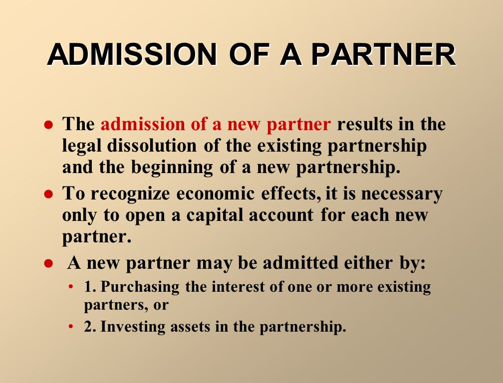 ADMISSION OF A PARTNER The Admission Of New Partner Results In Legal Dissolution