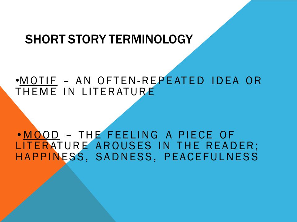 SHORT STORY TERMINOLOGY FOIL – CHARACTER IN A WORK WHOSE BEHAVIOR AND VALUES CONTRAST WITH THOSE OF ANOTHER CHARACTER IN ORDER TO HIGHLIGHT THE DISTINCTIVE TEMPERAMENT OF THAT CHARACTER ( USUALLY THE PROTAGONIST) FORESHADOWING – TO BE A SIGN OF SOMETHING TO COME; INDICATE OR SUGGEST BEFORE HAND