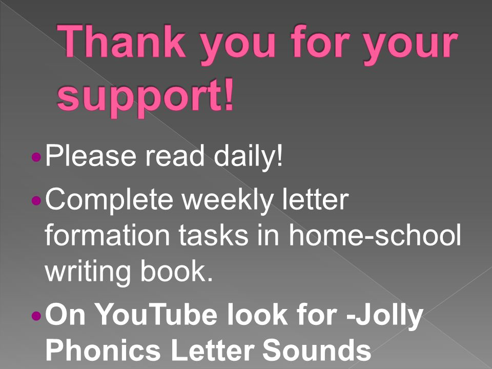 Please read daily. Complete weekly letter formation tasks in home-school writing book.