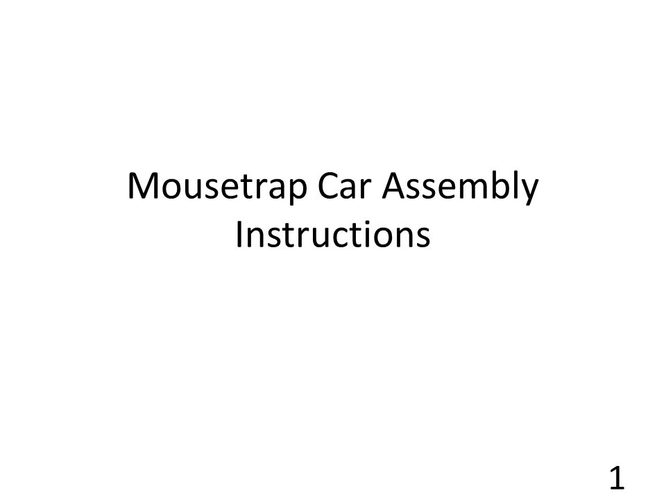Mousetrap Car Assembly Instructions 1 Safety Students Are Required