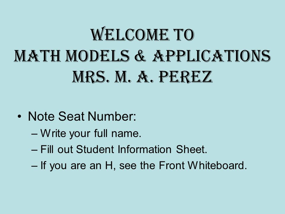 Welcome to Math Models & Applications Mrs  M  A  Perez Note