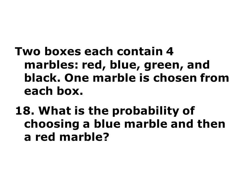 Two boxes each contain 4 marbles: red, blue, green, and black.