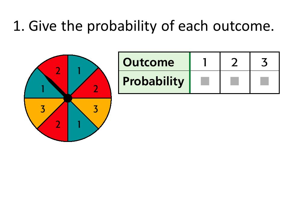 1. Give the probability of each outcome.