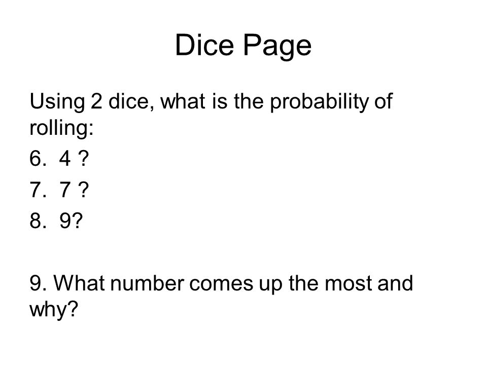 Dice Page Using 2 dice, what is the probability of rolling: 6.