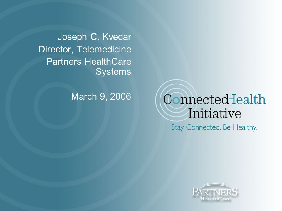 Joseph C  Kvedar Director, Telemedicine Partners HealthCare Systems