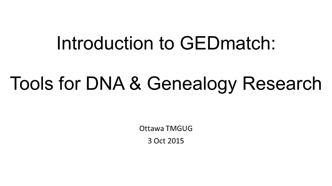 Introduction to GEDmatch: Tools for DNA & Genealogy Research