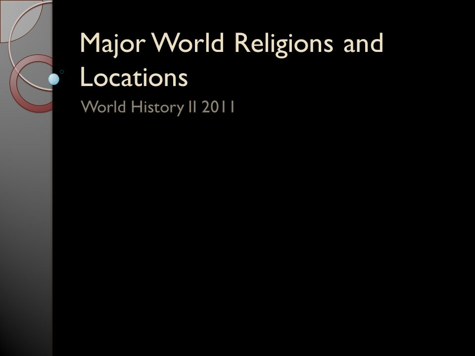 Major World Religions and Locations World History II 2011