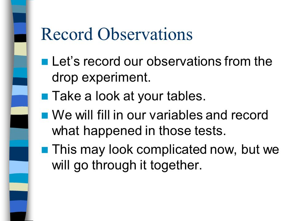 Record Observations Let's record our observations from the drop experiment.