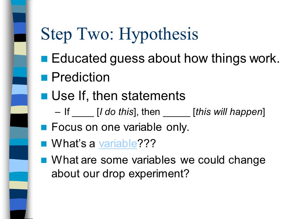 Step Two: Hypothesis Educated guess about how things work.