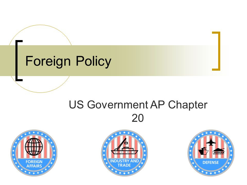 Foreign Policy US Government AP Chapter 20